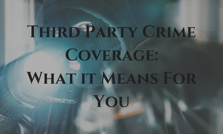 Third Party Crime Coverage: What it Means For You