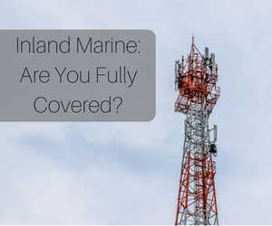 Inland Marine Insurance: Are You Fully Covered?