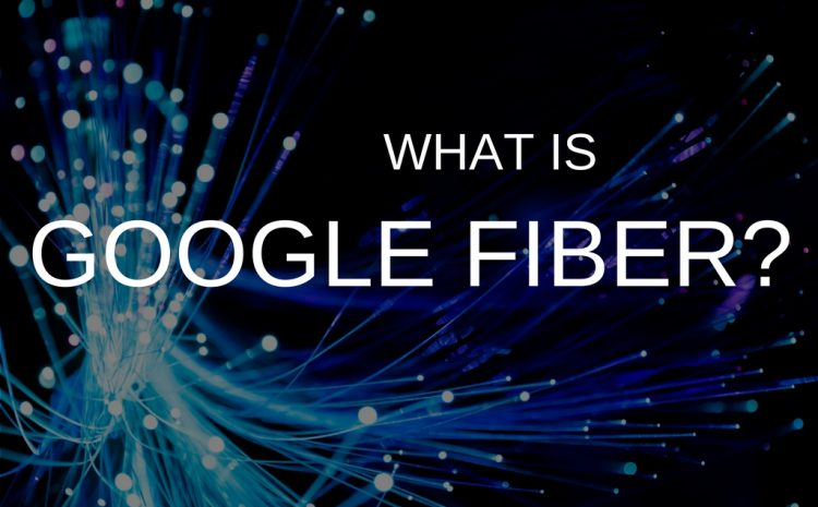 What is Google Fiber and How Does it Impact The Telecom Industry