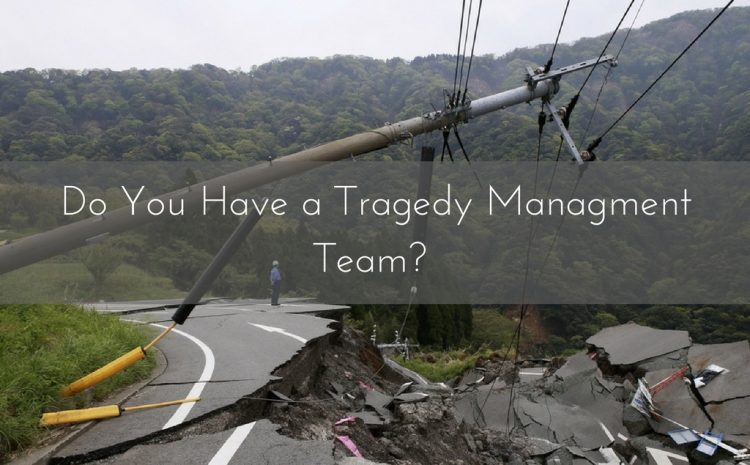 Do You Have A Tragedy Management Team?