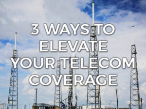 3 ways to elevate your telecom coverage graphic