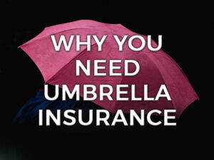 Why You Need Umbrella Insurance Graphic
